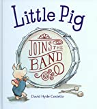 Little Pig Joins the Band, David Hyde Costello, 1430111399