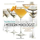 The Modern Mixologist: Contemporary Classic Cocktails, Tony Abou-Ganim, 1572841079