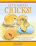 Let's Hatch Chicks!: Explore the Wonderful World of Chickens and Eggs