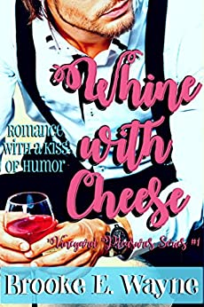 Whine with Cheese (Vineyard Pleasures Series Book 1) by [Wayne, Brooke E.]