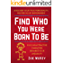 Find Who You Were Born To Be: Discover Your True Personality, Master Your Temperament, Build An Attractive Character, Enhance Your Likeability