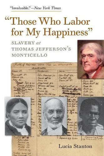 Those Who Labor for My Happiness: Slavery at Thomas Jefferson's Monticello (Jeffersonian America)