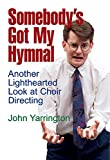 img - for Somebody's Got My Hymnal: Another Lighthearted Look at Choir Directing book / textbook / text book