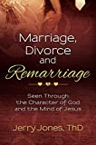 Marriage, Divorce and Remarriage: Seen Through the Character of God and the Mind of Jesus