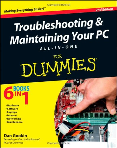 Troubleshooting and Maintaining Your PC All-in-One For Dummies, 2nd Edition by Dan Gookin, Publisher : For Dummies
