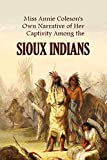 Miss Annie Coleson's  Own Narrative of Her  Captivity Among  the Sioux Indians (1875)
