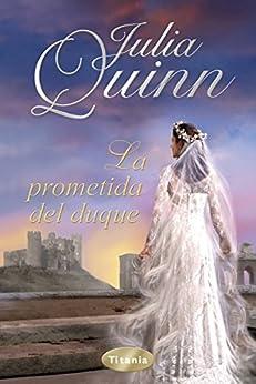 La prometida del duque (Titania época) (Spanish Edition) by [Quinn, Julia]