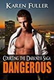 Dangerous (Courting the Darkness Saga Book 2)