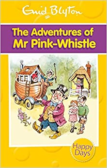 The Adventures of Mr Pink-Whistle (Enid Blyton: Happy Days)