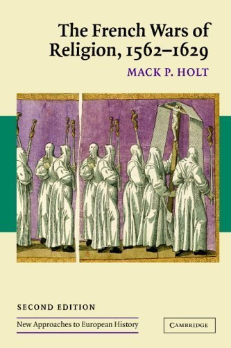Read Online The French Wars of Religion, 1562-1629 (New Approaches to European History) 2nd Edition by Holt, Mack P. published by Cambridge University Press pdf epub