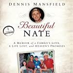 Beautiful Nate: A Memoir of a Family's Love, a Life Lost, and Heaven's Promises | Dennis Mansfield