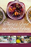 There's Food on Your Face: The Hippy Homemaker's DIY Guide to Natural Health & Beauty