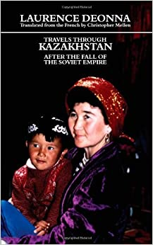 Book Travels Through Kazakhstan: After the Fall of the Soviet Empire by Laurence Deonna (2010-02-25)