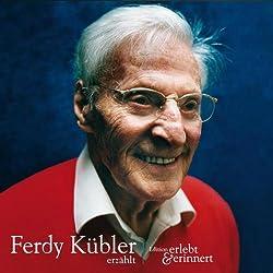 Ferdy Kübler erzählt (erlebt & erinnert)