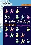 55 Stundeneinstiege Deutsch: einfach, kreativ, motivierend (5. bis 10. Klasse) (Stundeneinstiege Sekundarstufe)