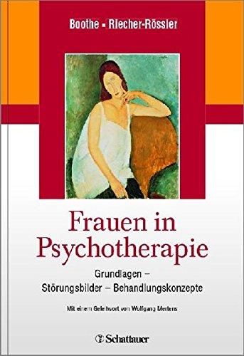 Frauen in Psychotherapie: Grundlagen - Störungsbilder - Behandlungskonzepte - Mit einem Geleitwort von Wolfgang Mertens