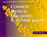 img - for Common Medical Diagnoses: An Algorithmic Approach by Patrice M. Healey MD (2000-06-15) book / textbook / text book