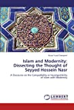Islam and Modernity: Dissecting the Thought of Seyyed Hossein Nasr: A Discourse on the Compatibility or Incompatibility of Islam with Modernity