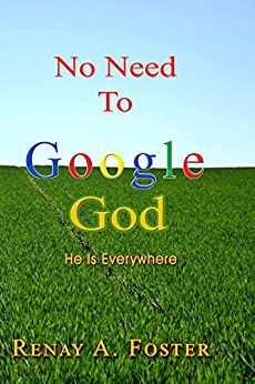 No Need To Google God: He Is Everywhere by [Foster, Renay A.]