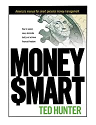 Money Smart:How to Spend, Save, Eliminate Debt, and Achieve Financial Freedom