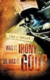 Was It Irony... or Was It God?, Lisa J. Taylor, 1615796592