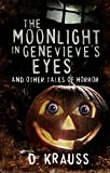 The Moonlight in Genevieve's Eyes and Other Tales of Horror