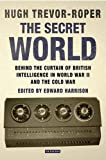 The Secret World: Behind the Curtain of British Intelligence in World War II and the Cold War