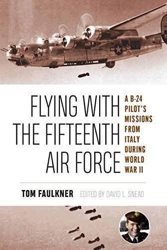 Flying with the Fifteenth Air Force: A B-24 Pilot's Missions from Italy during World War II (North Texas Military Biogra