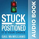Stuck or Positioned: It's Your Choice | Gail McWilliams