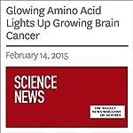 Glowing Amino Acid Lights Up Growing Brain Cancer | Nathan Seppa