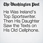 He Was Ireland's Top Sportswriter. Then His Daughter Saw the Texts on His Old Cellphone. | Kyle Swenson