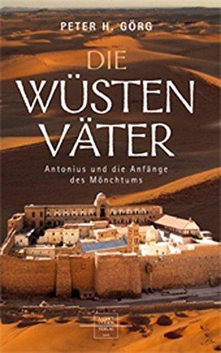 Die Wüstenväter: Antonius und die Anfänge des Mönchtums