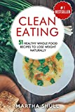Clean Eating 51 Healthy Whole Food Recipes To Lose Weight Naturally (Clean Eating, clean eating diet, whole food, healthy recipes, lose weight, Clean Eating Cookbook, Whole Bowls)
