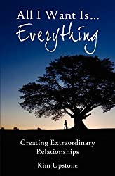 All I Want is ... Everything, Creating Extraordinary Relationships