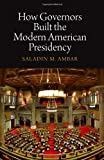 How Governors Built the Modern American Presidency, Ambar, Saladin M., 081224396X