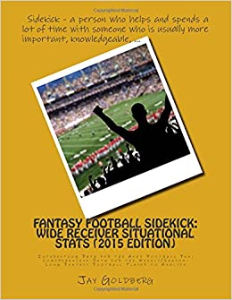 Book Fantasy Football Sidekick - Wide Receiver Situational Stats (2015 Edition): Interesting Data for the Avid Football Fan; Comprehensive Data for the Weekly/Season-Long Fantasy Football Player to Analyze