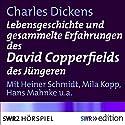 Lebensgeschichte und gesammelte Erfahrungen des David Copperfields des Jüngeren Hörbuch von Charles Dickens Gesprochen von: Heiner Schmidt, Mila Kopp, Erika von Thellmann, Hans Mahnke