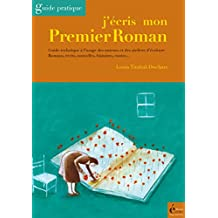 J'écris mon premier roman: Guide technique à l'usage des auteurs et des ateliers d'écriture (Guide pratique) (French Edition)