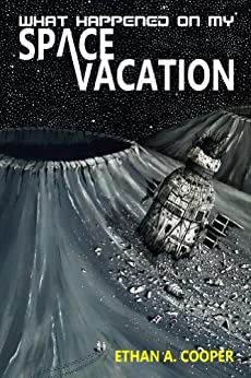 What Happened On My Space Vacation by [Cooper, Ethan A.]