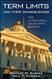 Term Limits and Their Consequences : The Aftermath of Legislative Reform, Caress, Stanley Malcolm and Kunioka, Todd, 1438443056