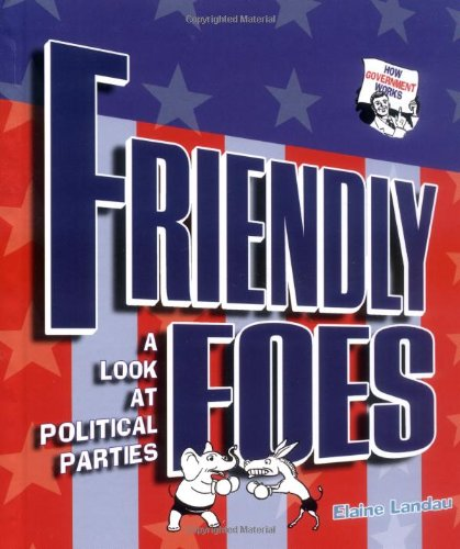 Read Online Friendly Foes: A Look at Political Parties (How Government Works) pdf epub