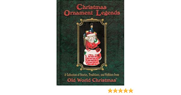Christmas Ornament Legends: A Collection of Stories, Traditions, and  Folklore from the Old World: Old World Christmas (Firm): 9780964853409:  Amazon.com: ... - Christmas Ornament Legends: A Collection Of Stories, Traditions, And