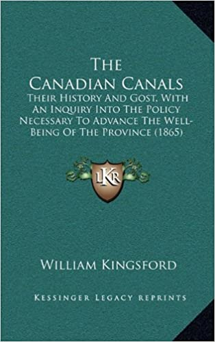Book The Canadian Canals: Their History and Gost, with an Inquiry Into the Policy Necessary to Advance the Well-Being of the Province (1865)
