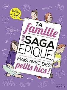 """Afficher """"Ta famille, une saga épique mais avec des petits hics !"""""""