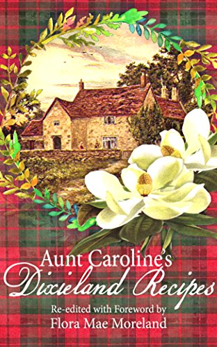 ONLY FULLY DIGITIZED COPY: Aunt Caroline's Dixieland Recipes: A Rare Collection  of Choice Southern Dishes by Emma McKinney, William McKinney