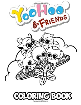 Yoohoo Friends Coloring Book Coloring Book For Kids And