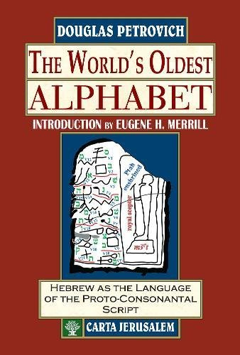 The World's Oldest Alphabet: Hebrew As the Language of the Proto-consonantal Script by Hendrickson Publishers