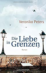 Die Liebe in Grenzen: Roman