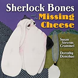 Sherlock Bones and the Missing Cheese by [Crummel, Susan Stevens]