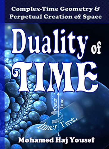 DUALITY OF TIME: Complex-Time Geometry and Perpetual Creation of Space (The Single Monad Model of The Cosmos Book 2) ()